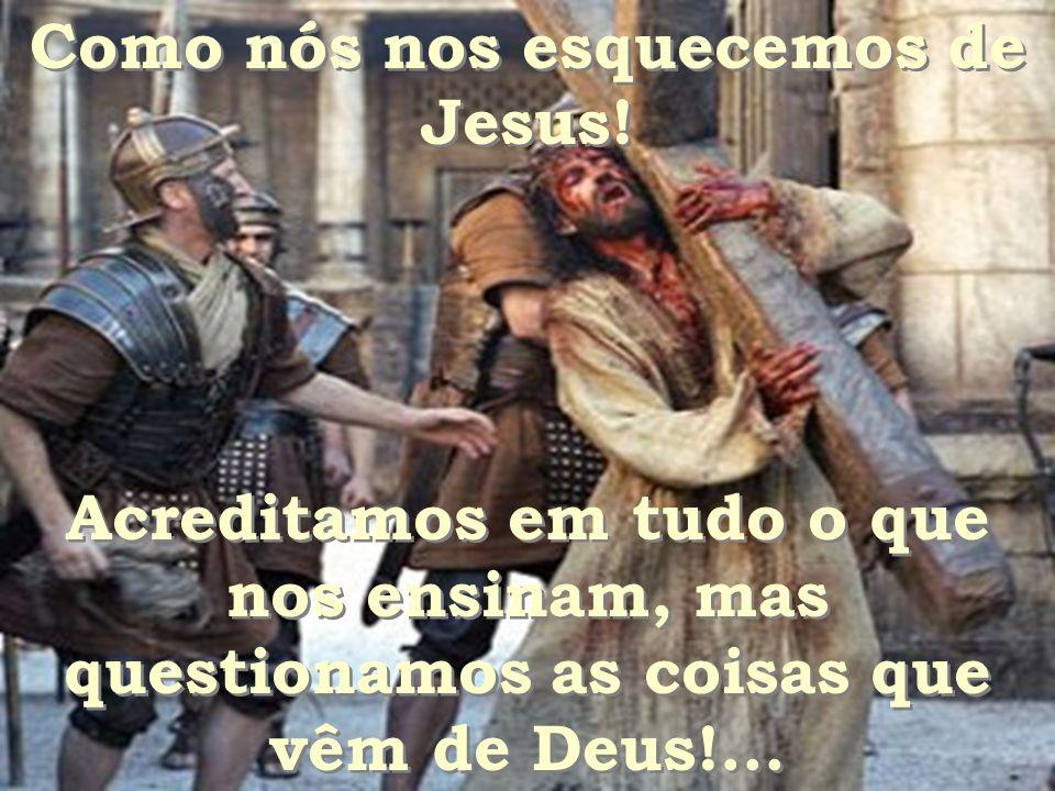 Como nós nos esquecemos de Jesus!