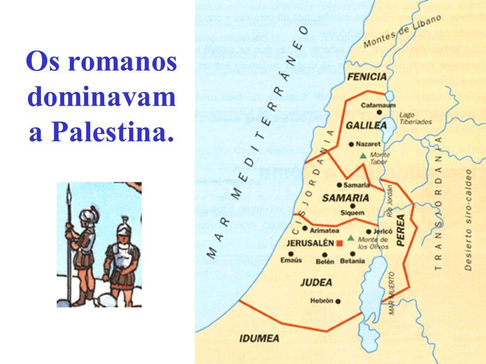 Os romanos dominavam a Palestina.