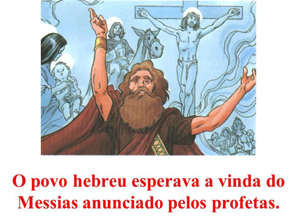 O povo hebreu esperava a vinda do Messias anunciado pelos profetas.