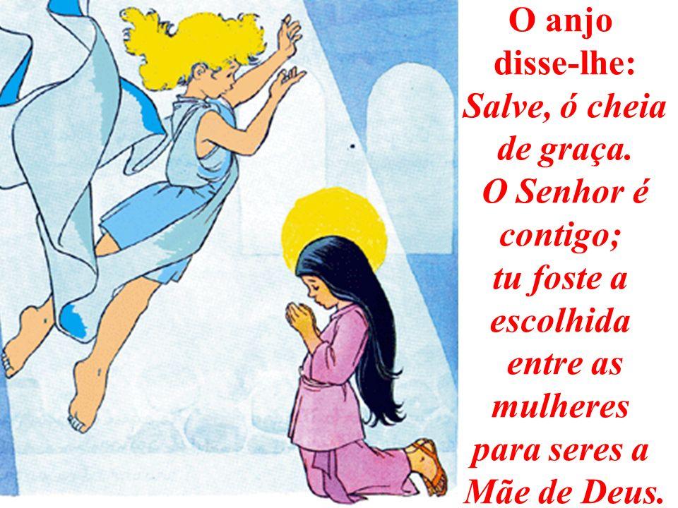 O anjo disse-lhe: Salve, ó cheia de graça