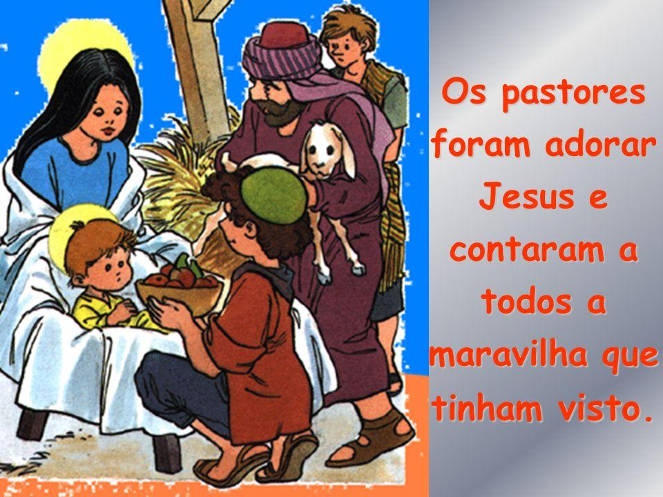 Os pastores foram adorar Jesus e contaram a todos a maravilha que tinham visto.
