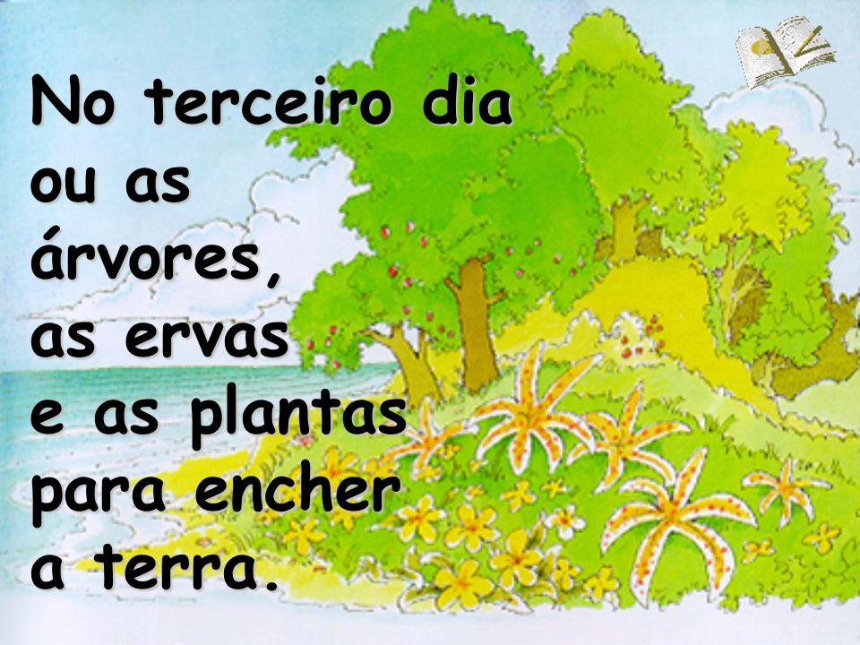 No terceiro dia ou as árvores, as ervas e as plantas para encher a terra.