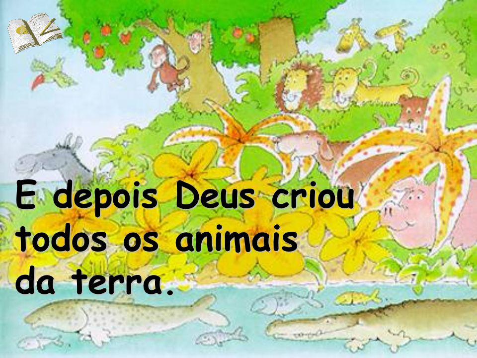 E depois Deus criou todos os animais