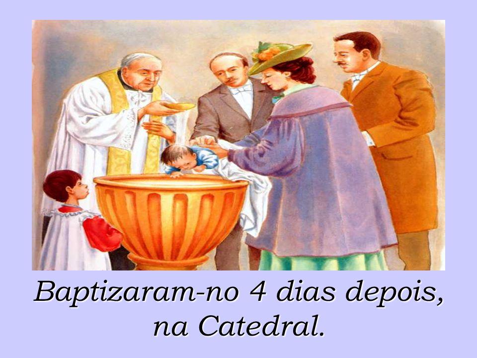 Baptizaram-no 4 dias depois, na Catedral.