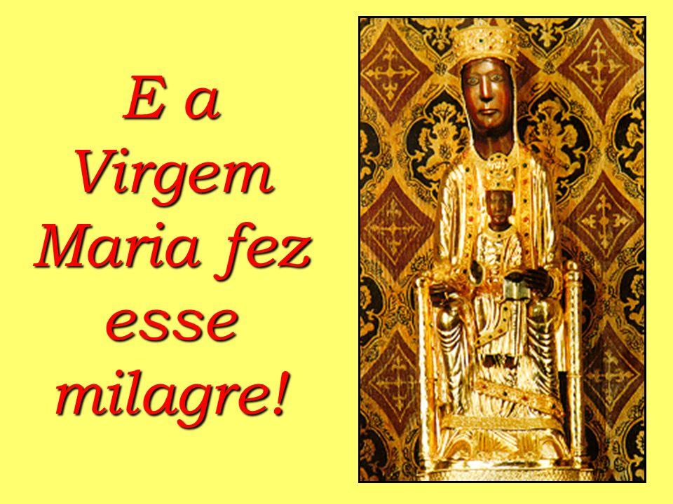 E a Virgem Maria fez esse milagre!