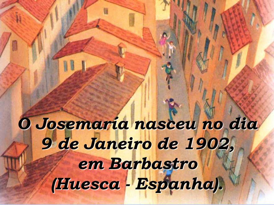 O Josemaría nasceu no dia