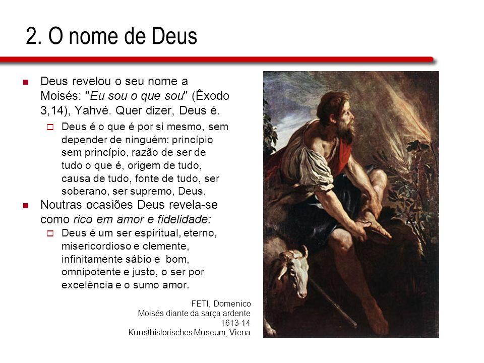 2. O nome de Deus Deus revelou o seu nome a Moisés: Eu sou o que sou (Êxodo 3,14), Yahvé. Quer dizer, Deus é.