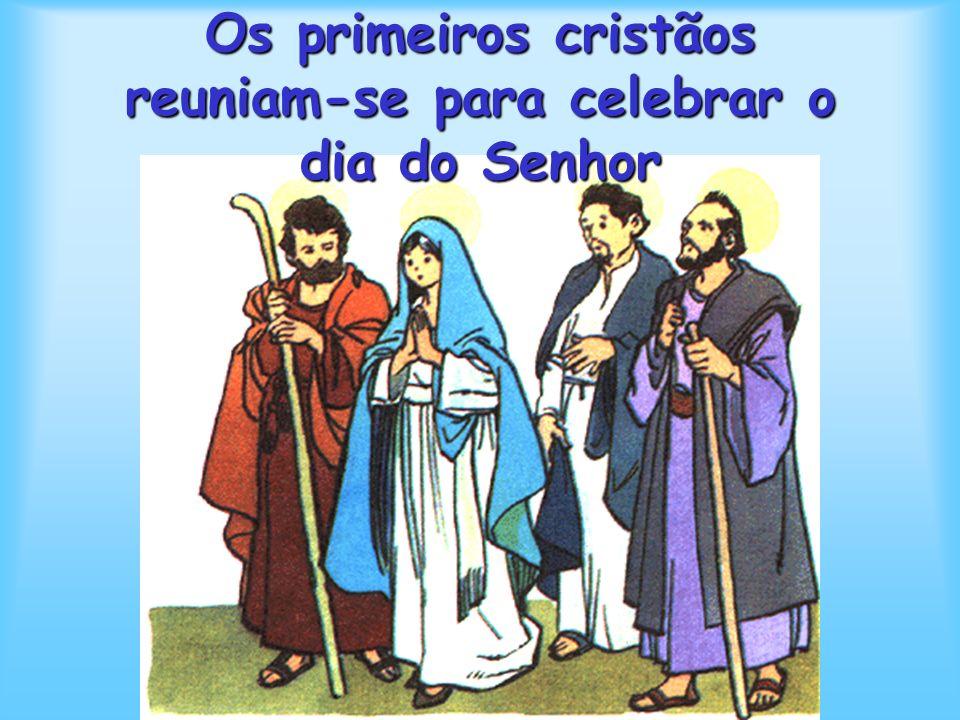 Os primeiros cristãos reuniam-se para celebrar o dia do Senhor