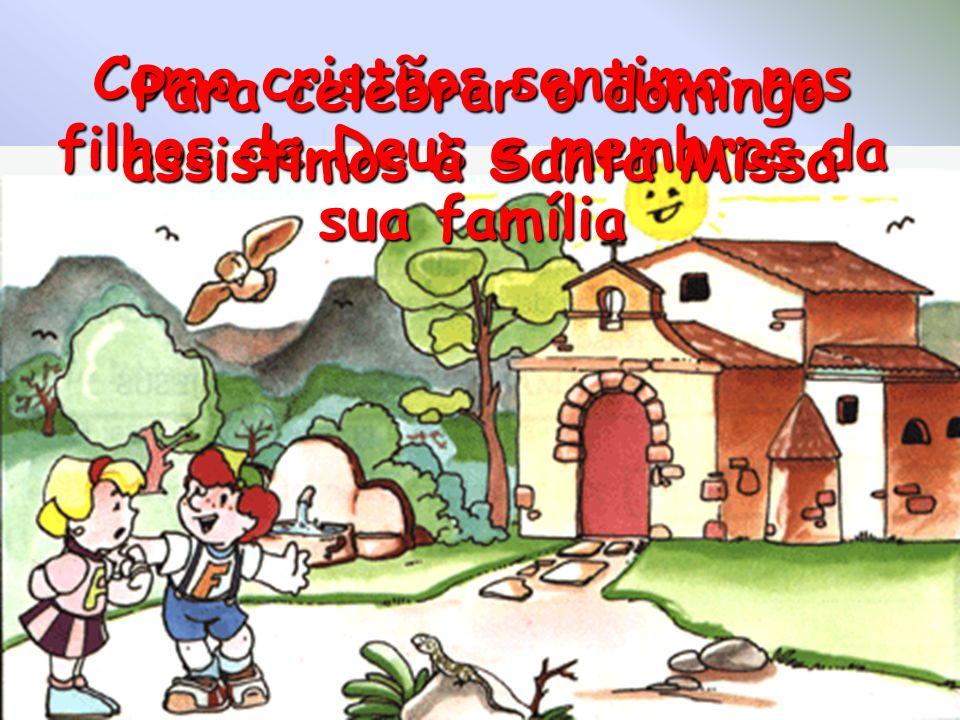 Como cristãos sentimo-nos filhos de Deus e membros da sua família
