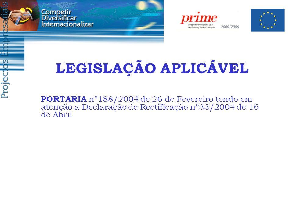 LEGISLAÇÃO APLICÁVEL PORTARIA nº188/2004 de 26 de Fevereiro tendo em atenção a Declaração de Rectificação nº33/2004 de 16 de Abril.