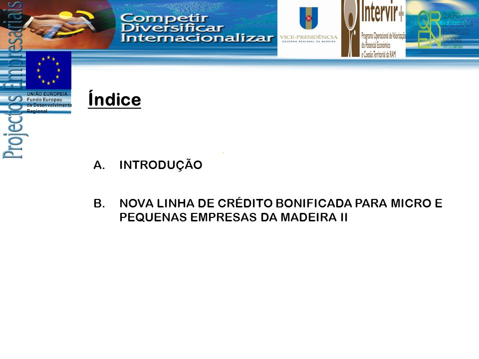 Índice INTRODUÇÃO NOVA LINHA DE CRÉDITO BONIFICADA PARA MICRO E PEQUENAS EMPRESAS DA MADEIRA II 2
