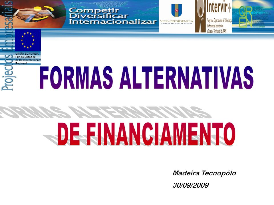 FORMAS ALTERNATIVAS DE FINANCIAMENTO Madeira Tecnopólo 30/09/2009