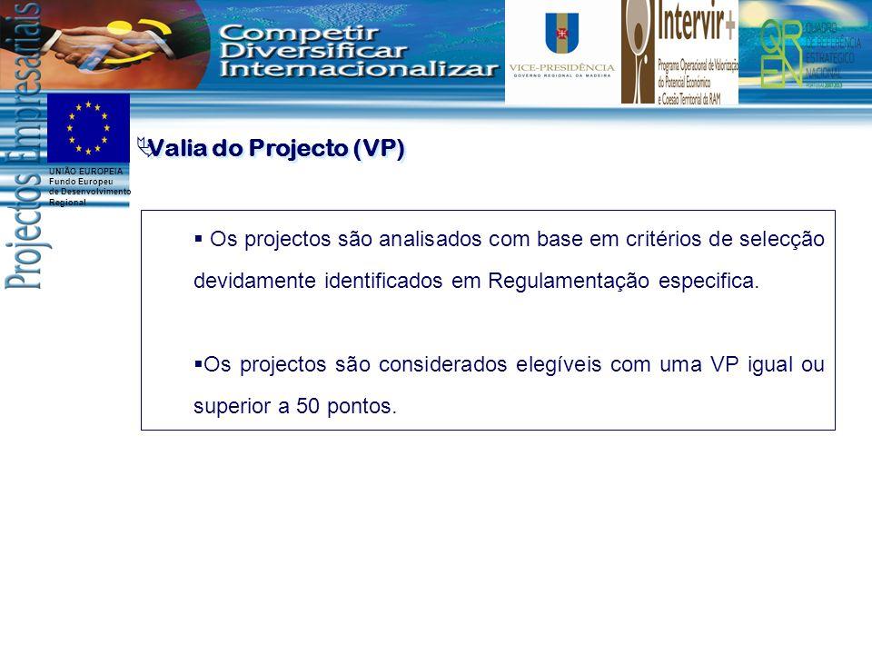 Valia do Projecto (VP) Os projectos são analisados com base em critérios de selecção devidamente identificados em Regulamentação especifica.
