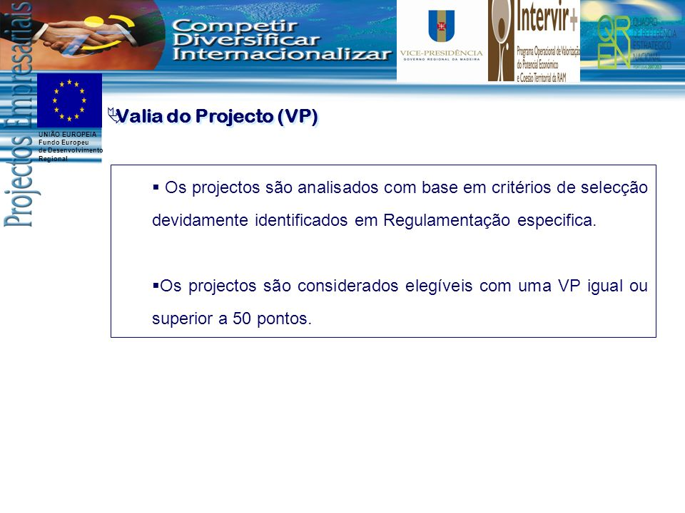 Valia do Projecto (VP)Os projectos são analisados com base em critérios de selecção devidamente identificados em Regulamentação especifica.