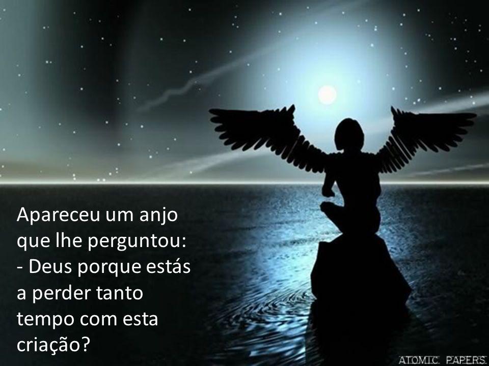 Apareceu um anjo que lhe perguntou: