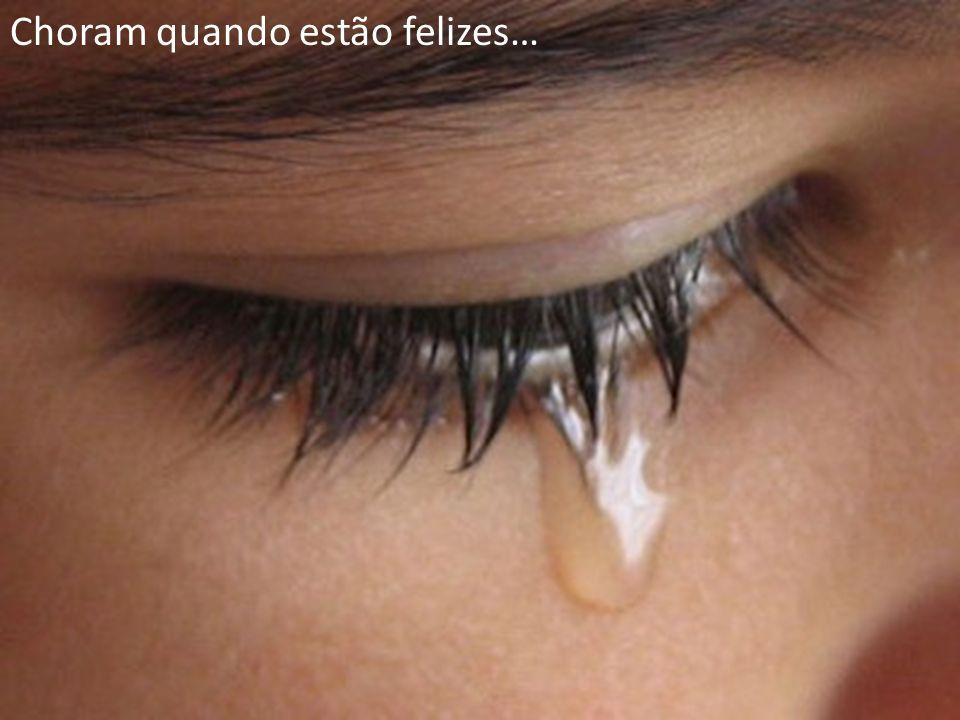 Choram quando estão felizes…