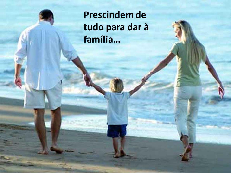 Prescindem de tudo para dar à família…