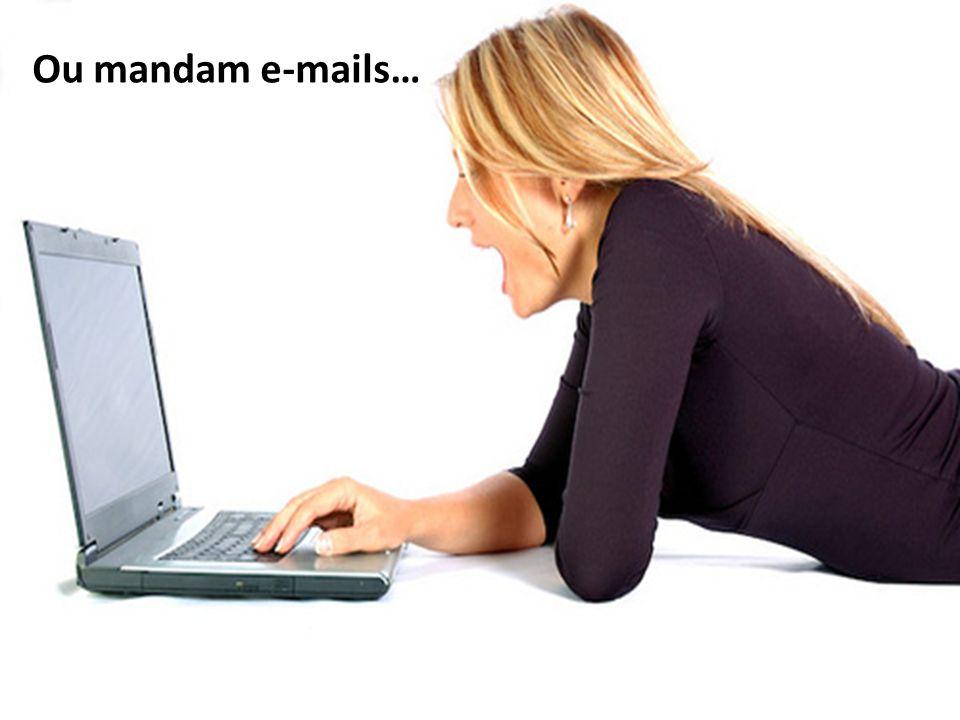 Ou mandam e-mails…