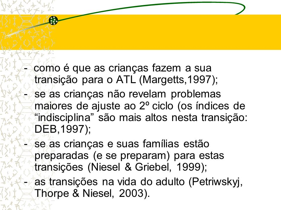 - como é que as crianças fazem a sua transição para o ATL (Margetts,1997);