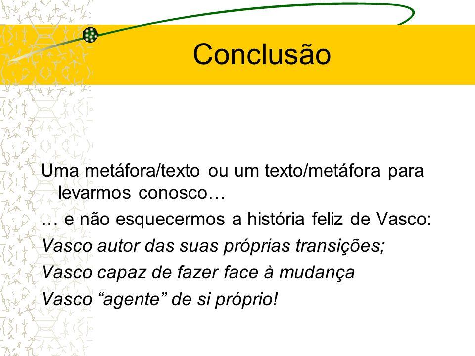 Conclusão Uma metáfora/texto ou um texto/metáfora para levarmos conosco… … e não esquecermos a história feliz de Vasco: