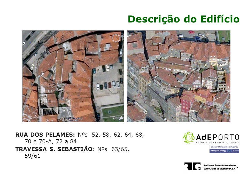 Descrição do Edifício RUA DOS PELAMES: Nºs 52, 58, 62, 64, 68, 70 e 70-A, 72 a 84 TRAVESSA S.