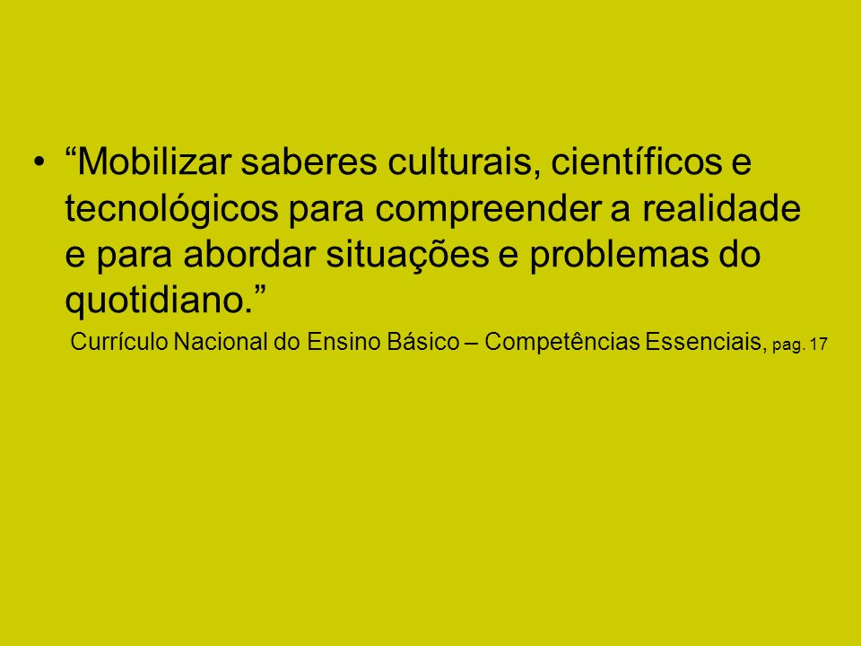Mobilizar saberes culturais, científicos e tecnológicos para compreender a realidade e para abordar situações e problemas do quotidiano.
