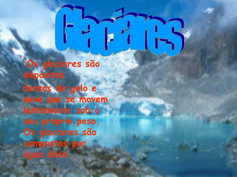 Glaciares Os glaciares são depósitos