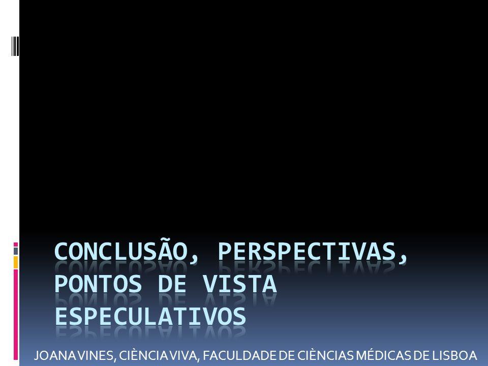 Conclusão, perspectivas, pontos de vista especulativos