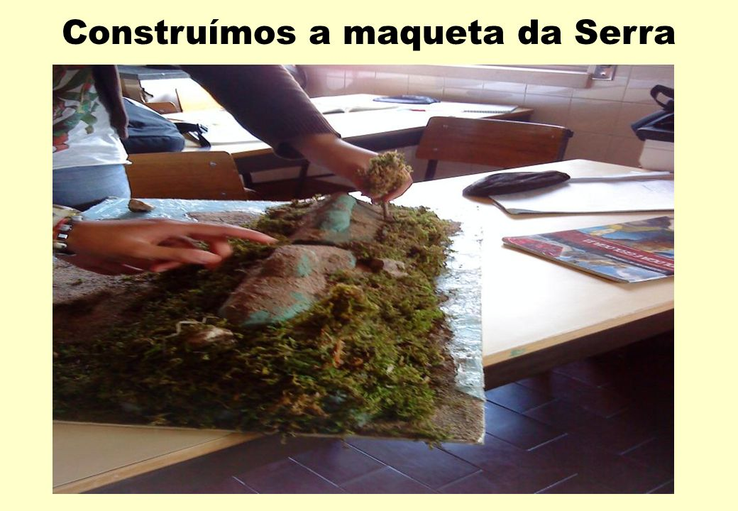 Construímos a maqueta da Serra
