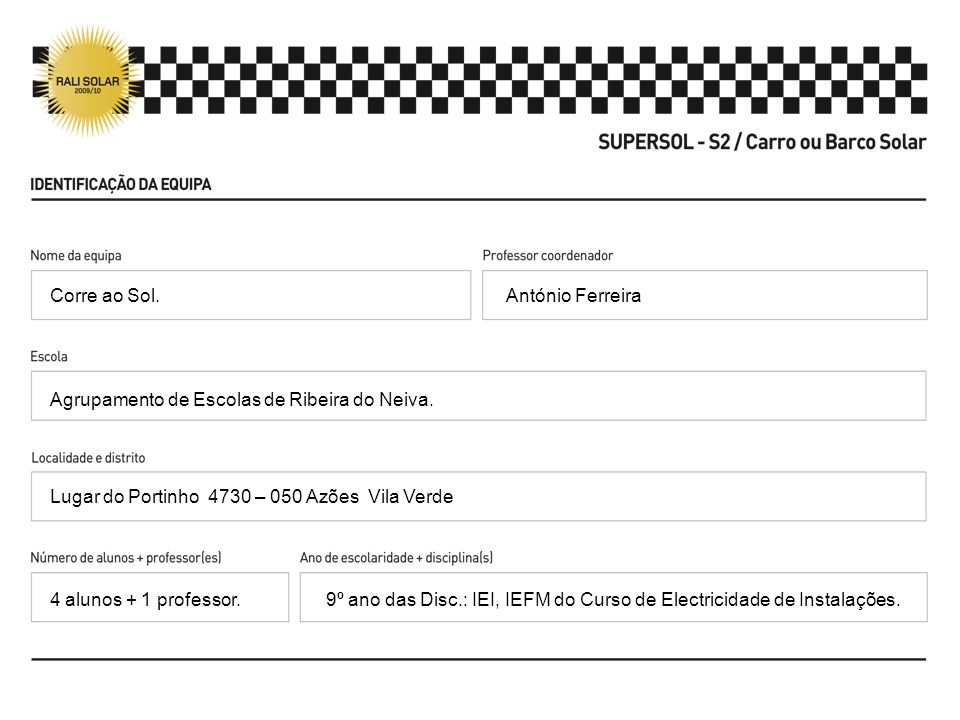 Corre ao Sol. António Ferreira. Agrupamento de Escolas de Ribeira do Neiva. Lugar do Portinho 4730 – 050 Azões Vila Verde.
