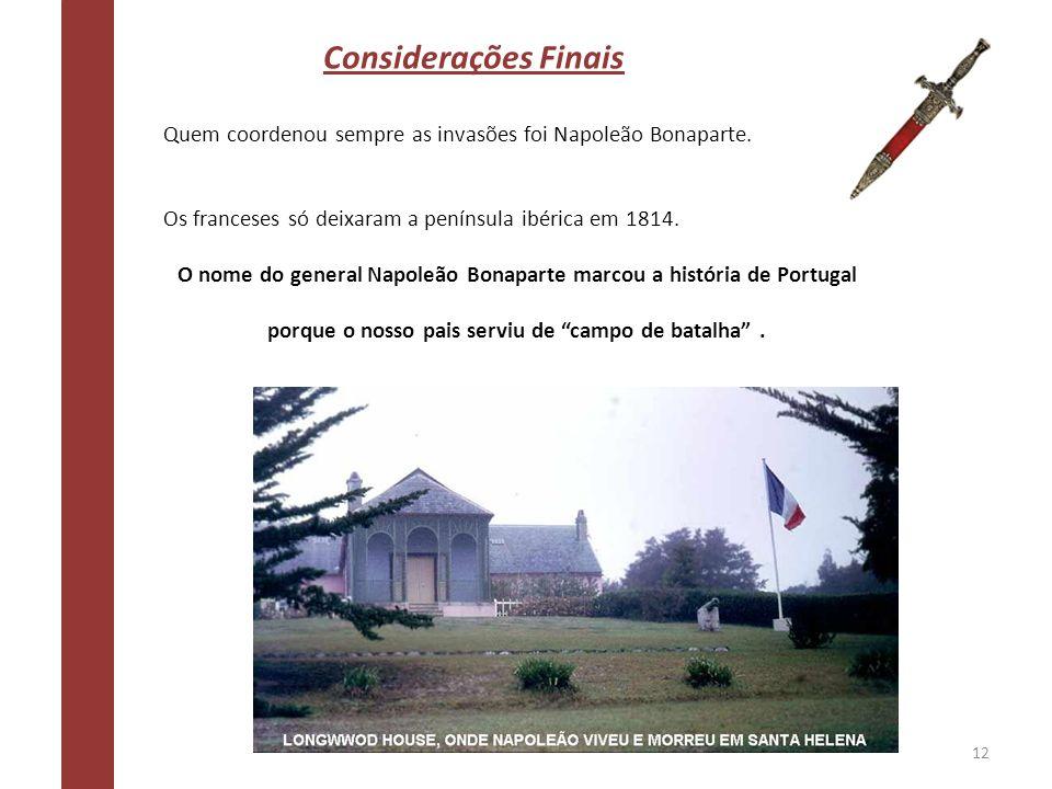 Considerações FinaisQuem coordenou sempre as invasões foi Napoleão Bonaparte. Os franceses só deixaram a península ibérica em 1814.