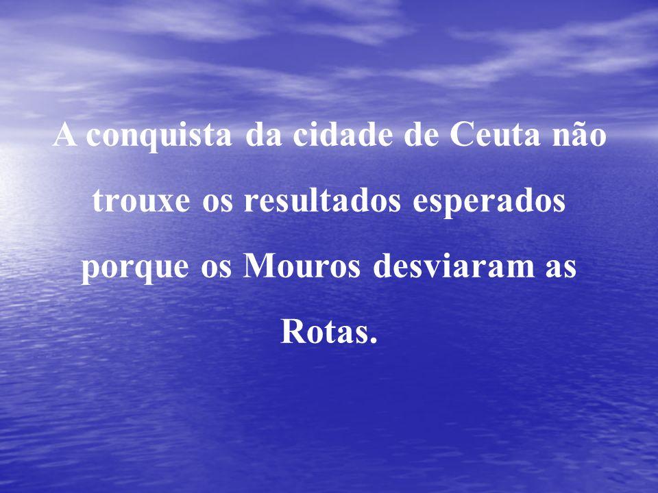 A conquista da cidade de Ceuta não trouxe os resultados esperados