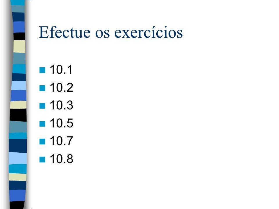 Efectue os exercícios 10.1 10.2 10.3 10.5 10.7 10.8