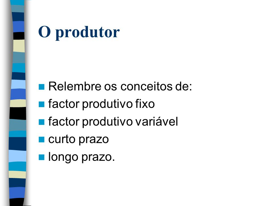 O produtor Relembre os conceitos de: factor produtivo fixo