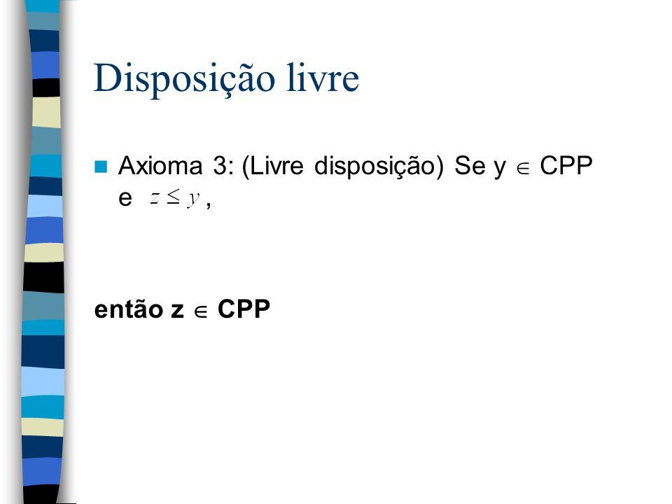 Disposição livre Axioma 3: (Livre disposição) Se y  CPP e ,