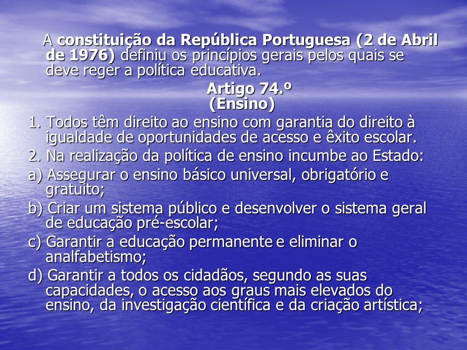 A constituição da República Portuguesa (2 de Abril de 1976) definiu os princípios gerais pelos quais se deve reger a política educativa.