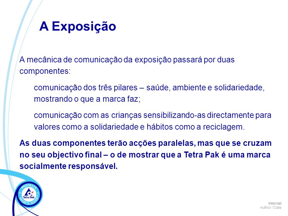 A ExposiçãoA mecânica de comunicação da exposição passará por duas componentes: