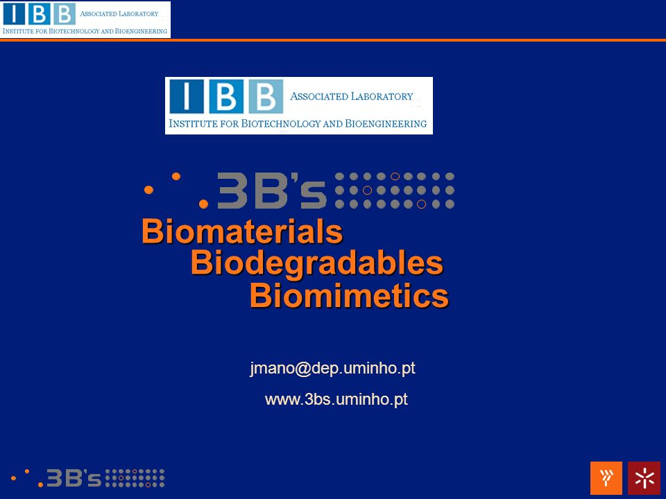Biomaterials Biodegradables Biomimetics jmano@dep.uminho.pt