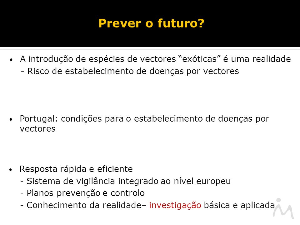 Prever o futuro A introdução de espécies de vectores exóticas é uma realidade. - Risco de estabelecimento de doenças por vectores.