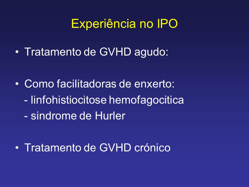Experiência no IPO Tratamento de GVHD agudo: