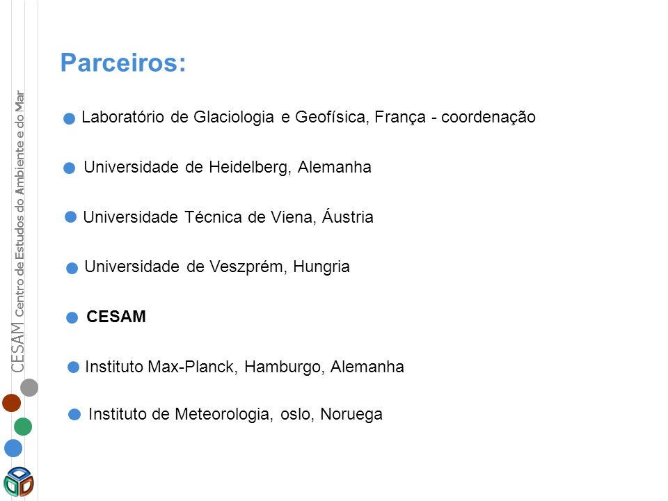 Parceiros:Laboratório de Glaciologia e Geofísica, França - coordenação. Universidade de Heidelberg, Alemanha.