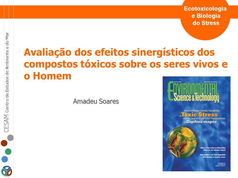 Ecotoxicologia e Biologia. do Stress. Avaliação dos efeitos sinergísticos dos compostos tóxicos sobre os seres vivos e o Homem.