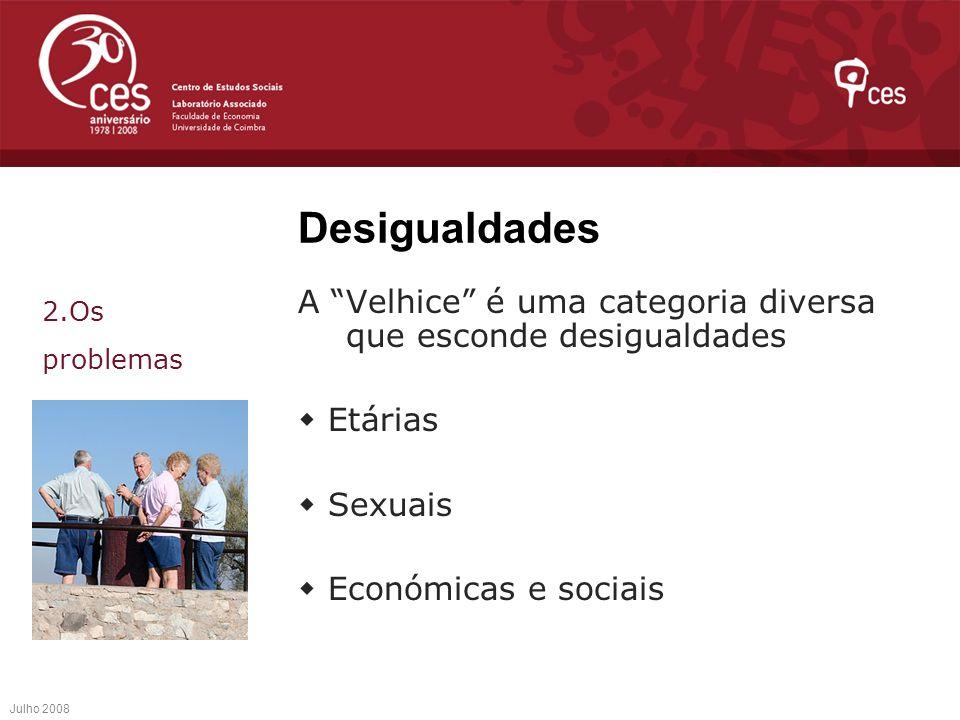 Desigualdades 2.Os problemas. A Velhice é uma categoria diversa que esconde desigualdades.  Etárias.