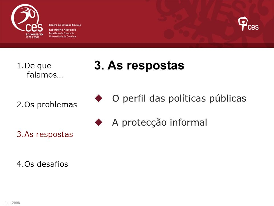 3. As respostas 1.De que falamos… 2.Os problemas. 3.As respostas. 4.Os desafios.  O perfil das políticas públicas  A protecção informal