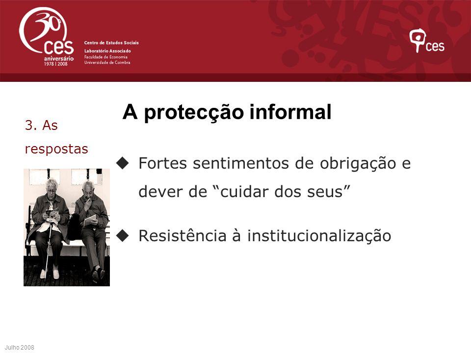 A protecção informal3. As respostas. Fortes sentimentos de obrigação e dever de cuidar dos seus Resistência à institucionalização.