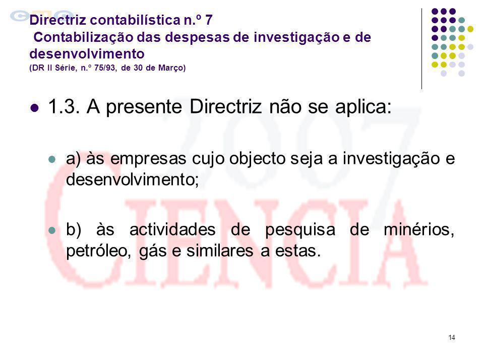 1.3. A presente Directriz não se aplica: