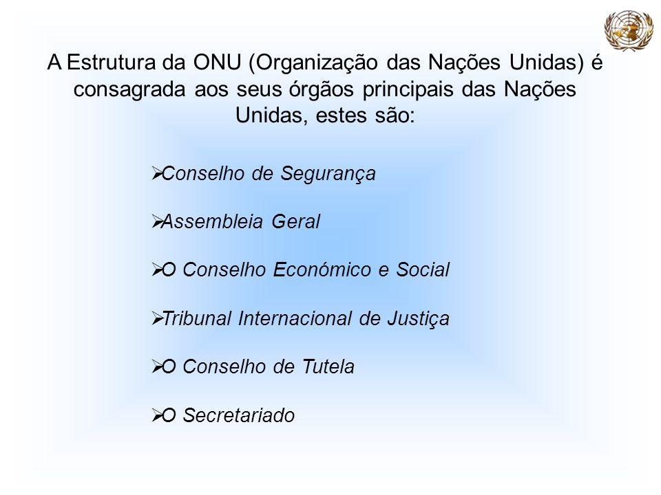 A Estrutura da ONU (Organização das Nações Unidas) é consagrada aos seus órgãos principais das Nações Unidas, estes são: