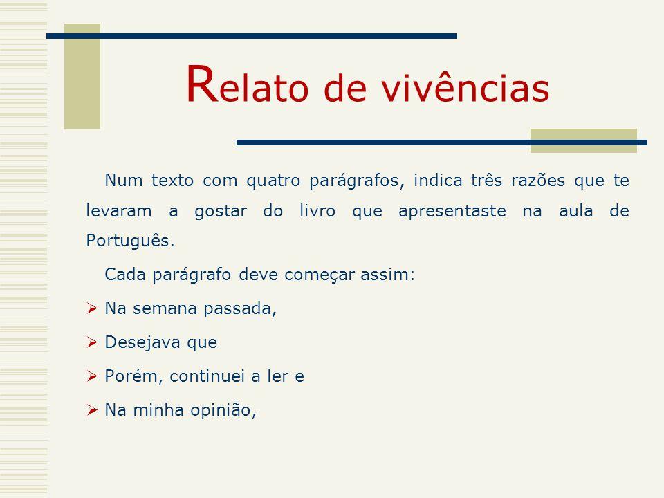 Relato de vivências Num texto com quatro parágrafos, indica três razões que te levaram a gostar do livro que apresentaste na aula de Português.