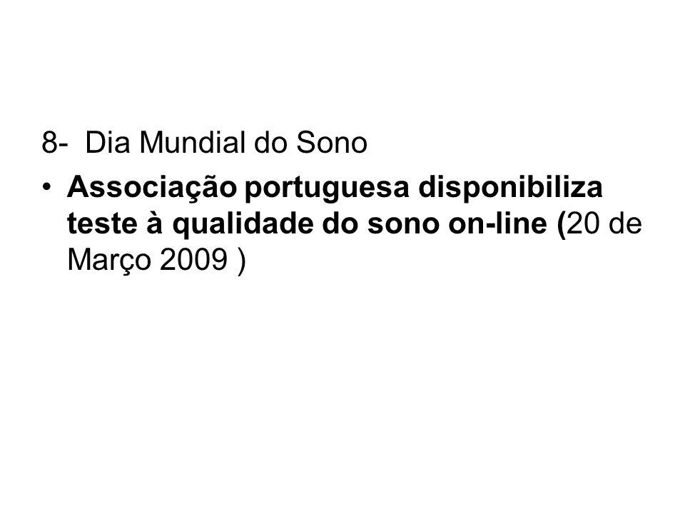 8- Dia Mundial do SonoAssociação portuguesa disponibiliza teste à qualidade do sono on-line (20 de Março 2009 )