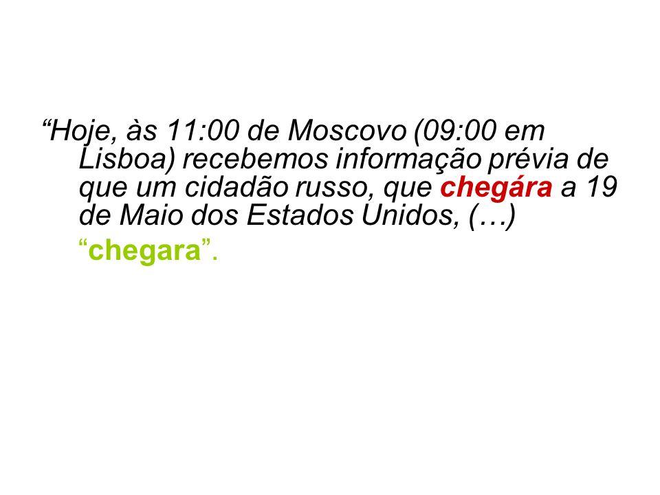 Hoje, às 11:00 de Moscovo (09:00 em Lisboa) recebemos informação prévia de que um cidadão russo, que chegára a 19 de Maio dos Estados Unidos, (…) chegara .
